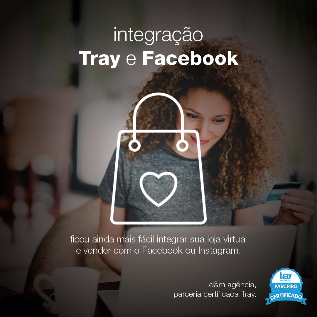 Tray se torna pioneira no Brasil em integração com Facebook e Instagram e a D&M está pronta para lhe oferecer essa novidade